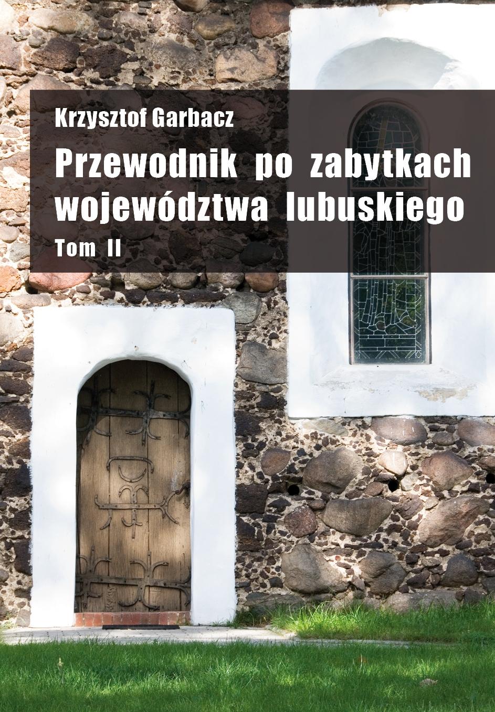 """Krzysztof Garbacz """"Przewodnik po zabytkach województwa lubuskiego"""" Tom II"""