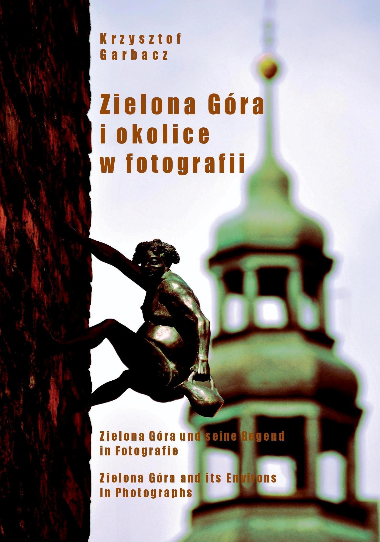 """Krzysztof Garbacz """"Zielona Góra i okolice w fotografii"""""""