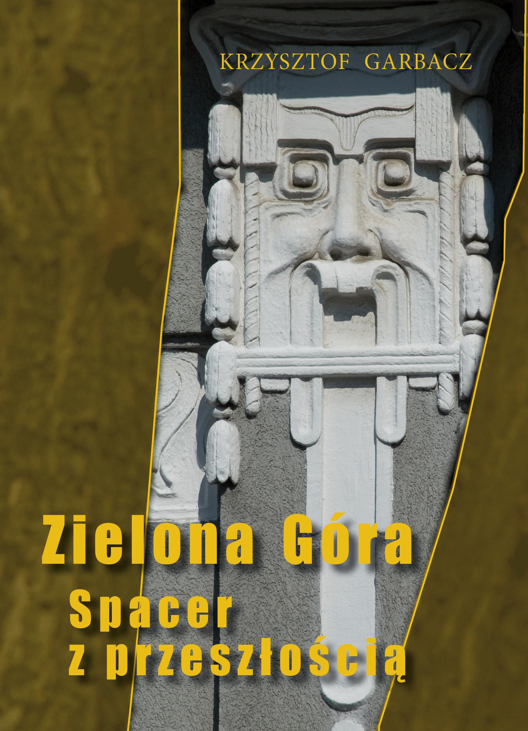 """Krzysztof Garbacz """"Zielona Góra. Spacer z przeszłością"""""""