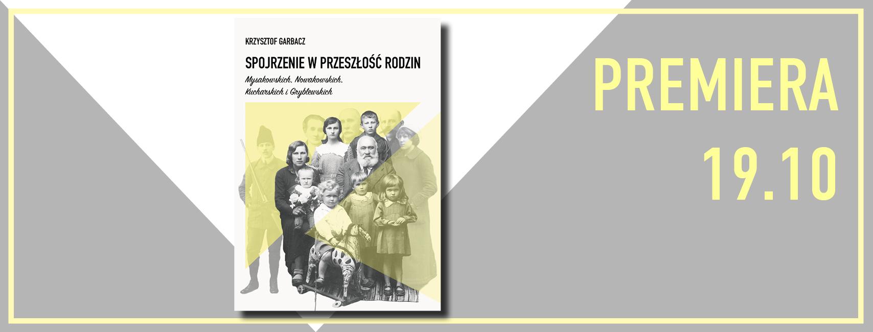 """Krzysztof Garbacz """"Spojrzenie w przeszłość rodzin Mysakowskich, Nowakowskich, Kucharskich i Gryblewskich"""" - baner promocyjny"""